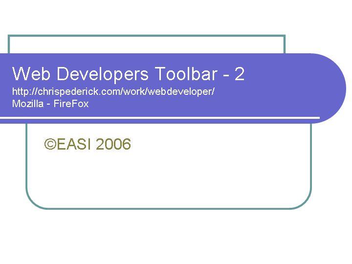 Web Developers Toolbar - 2 http://chrispederick com/work